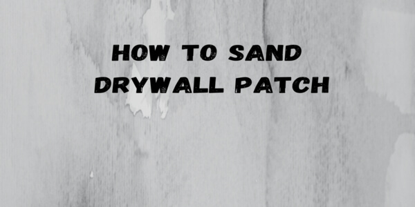 How To Sand a Drywall Patch | Full Guide
