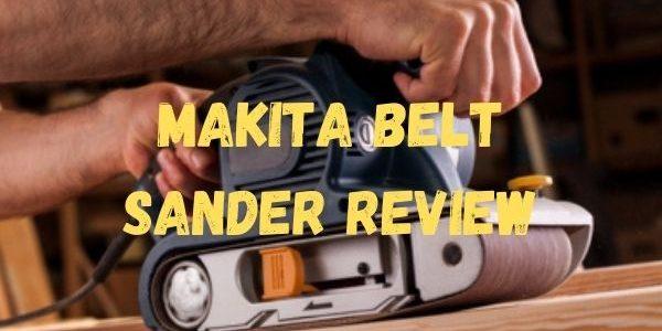 Best Makita Belt Sander 2021