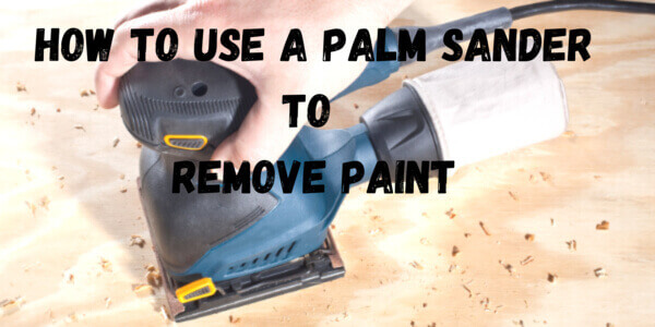 Using Palm Sander for Paint Removal