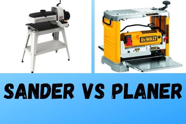 Sander VS Planer