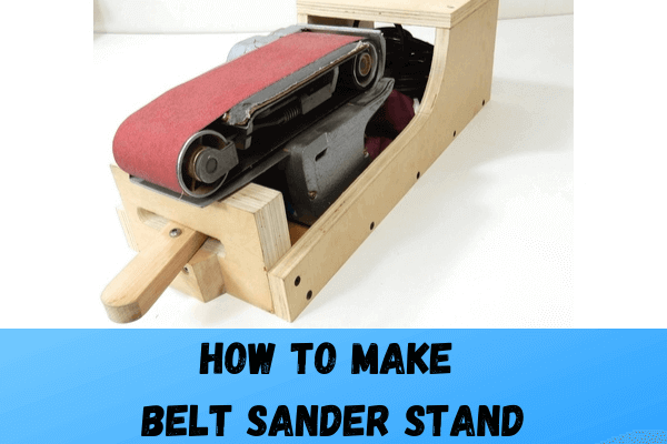 How to Build a Belt Sander Stand