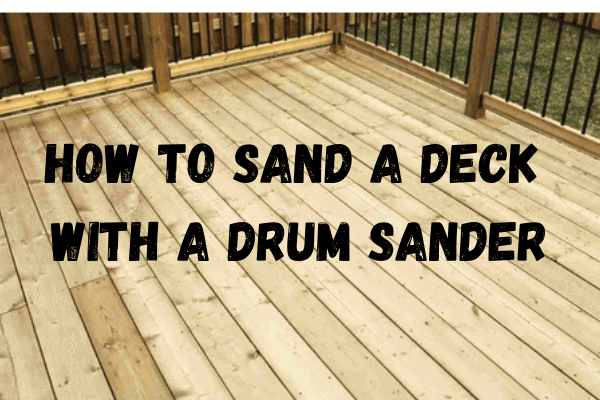 How to Sand a Deck With a Drum Sander