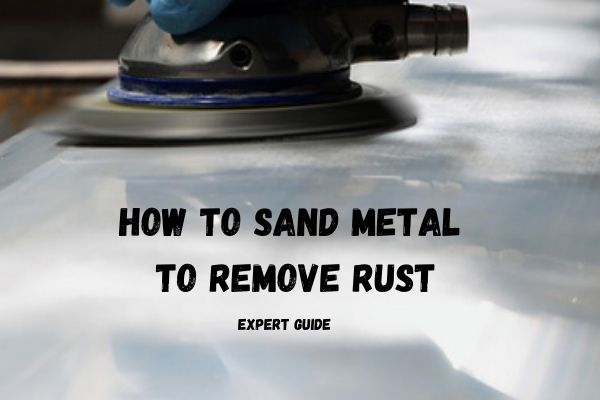 How to sand metal to remove rust
